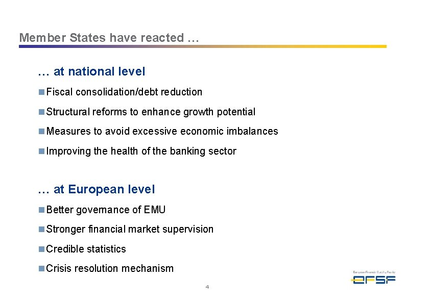 Member States have reacted … … at national level n Fiscal consolidation/debt reduction n