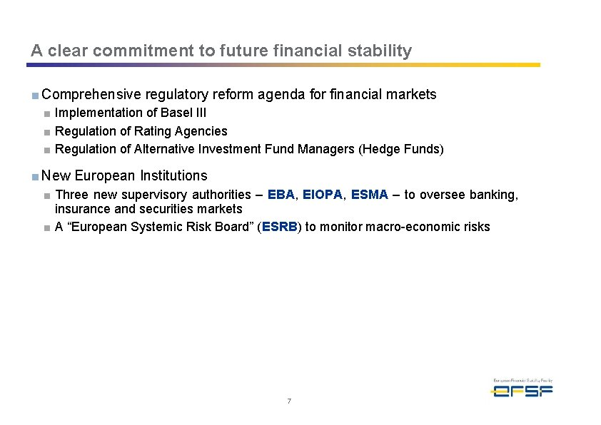 A clear commitment to future financial stability ■ Comprehensive regulatory reform agenda for financial