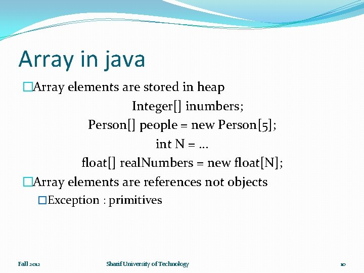 Array in java �Array elements are stored in heap Integer[] inumbers; Person[] people =