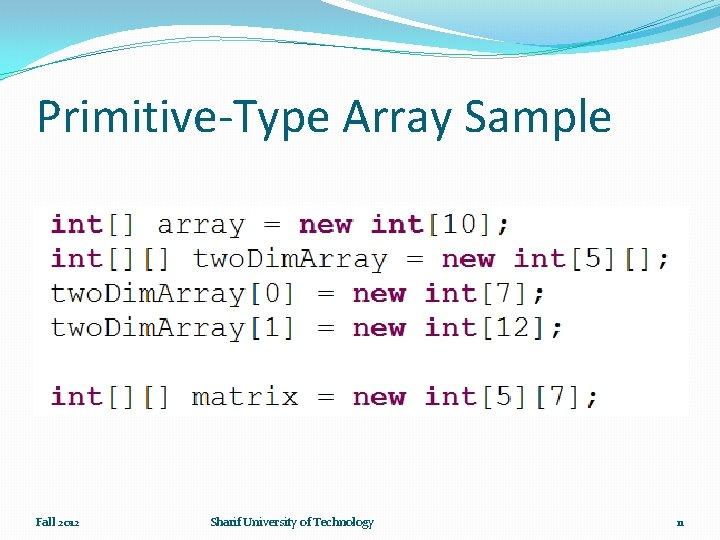 Primitive-Type Array Sample Fall 2012 Sharif University of Technology 11
