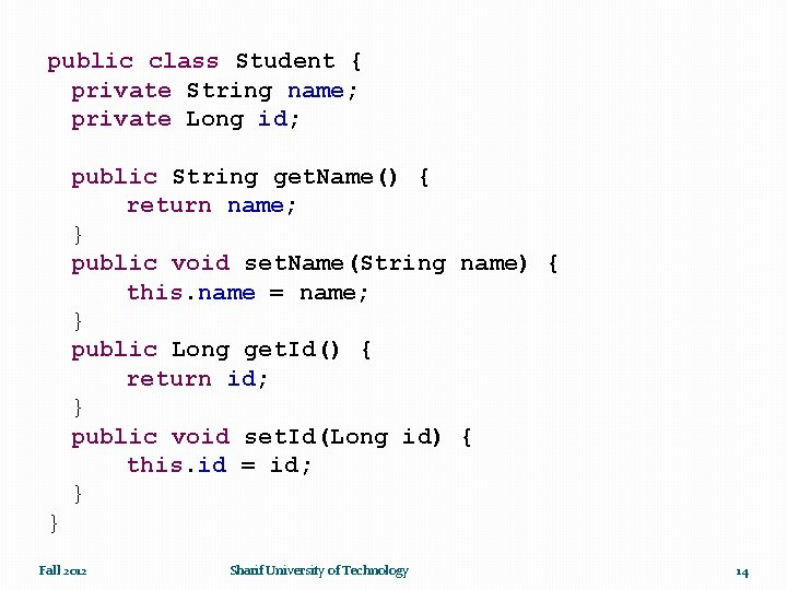 public class Student { private String name; private Long id; public String get. Name()