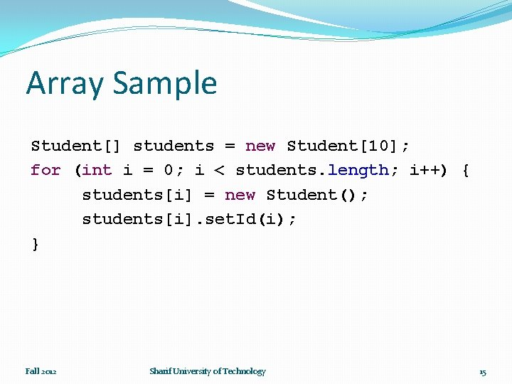 Array Sample Student[] students = new Student[10]; for (int i = 0; i <