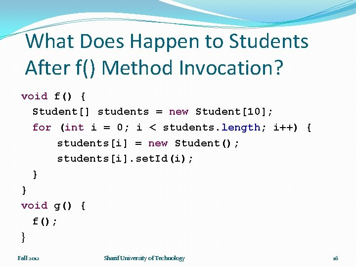 What Does Happen to Students After f() Method Invocation? void f() { Student[] students