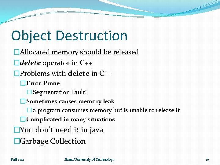 Object Destruction �Allocated memory should be released �delete operator in C++ �Problems with delete