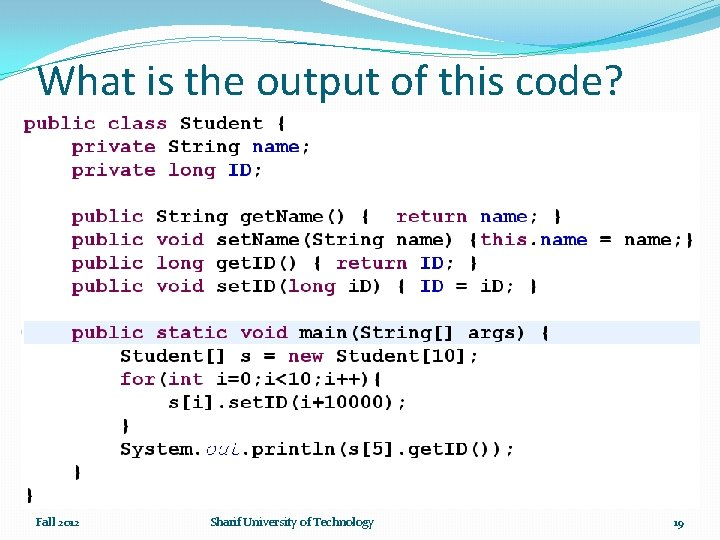 What is the output of this code? Fall 2012 Sharif University of Technology 19
