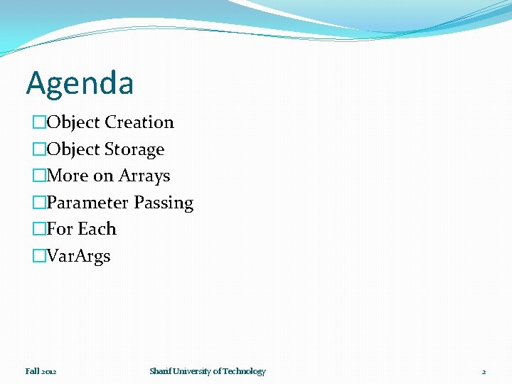Agenda �Object Creation �Object Storage �More on Arrays �Parameter Passing �For Each �Var. Args