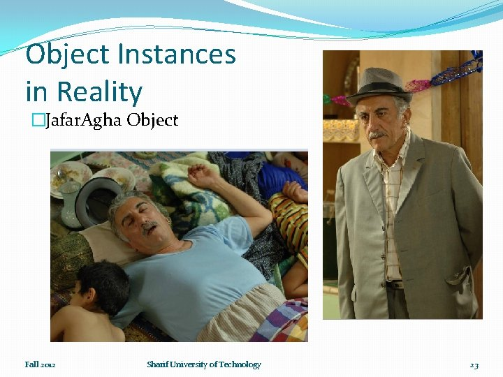 Object Instances in Reality �Jafar. Agha Object Fall 2012 Sharif University of Technology 23