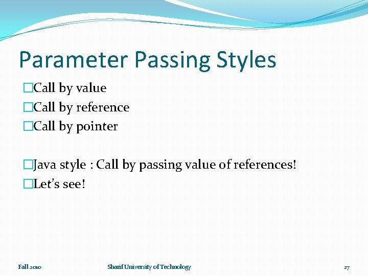 Parameter Passing Styles �Call by value �Call by reference �Call by pointer �Java style