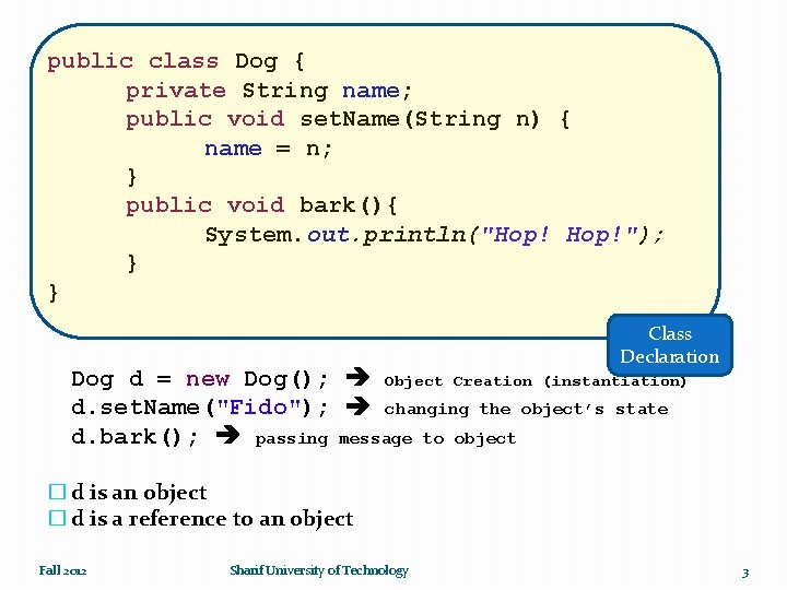 public class Dog { private String name; public void set. Name(String n) { name