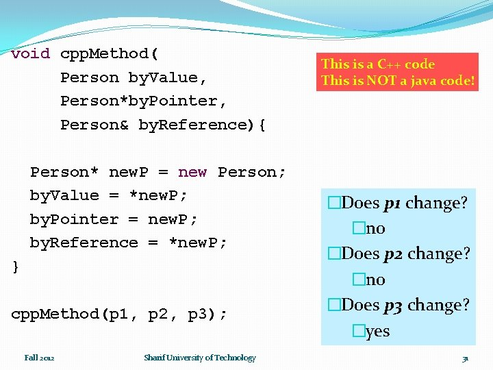 void cpp. Method( Person by. Value, Person*by. Pointer, Person& by. Reference){ Person* new. P