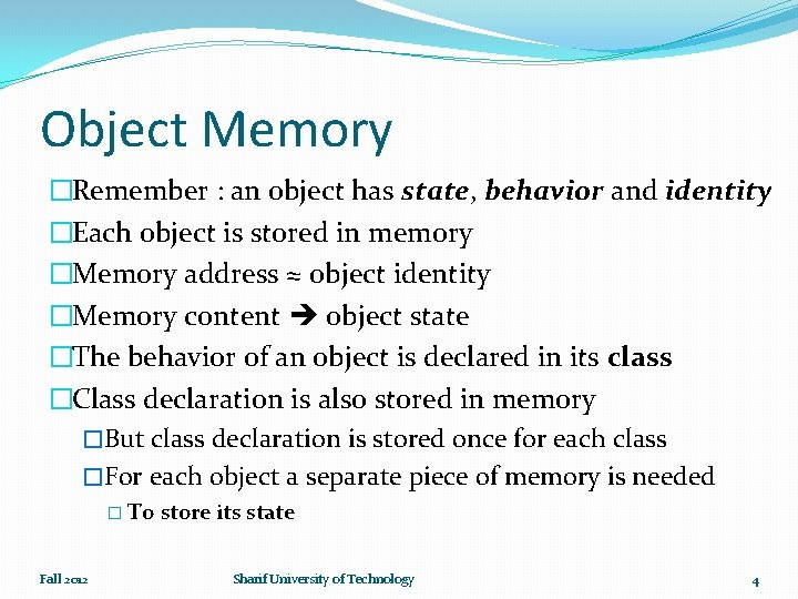 Object Memory �Remember : an object has state, behavior and identity �Each object is