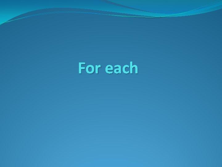 For each