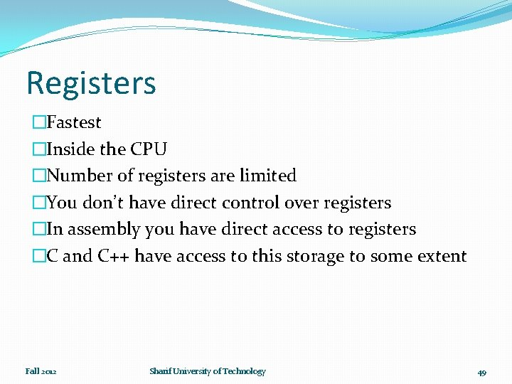 Registers �Fastest �Inside the CPU �Number of registers are limited �You don't have direct
