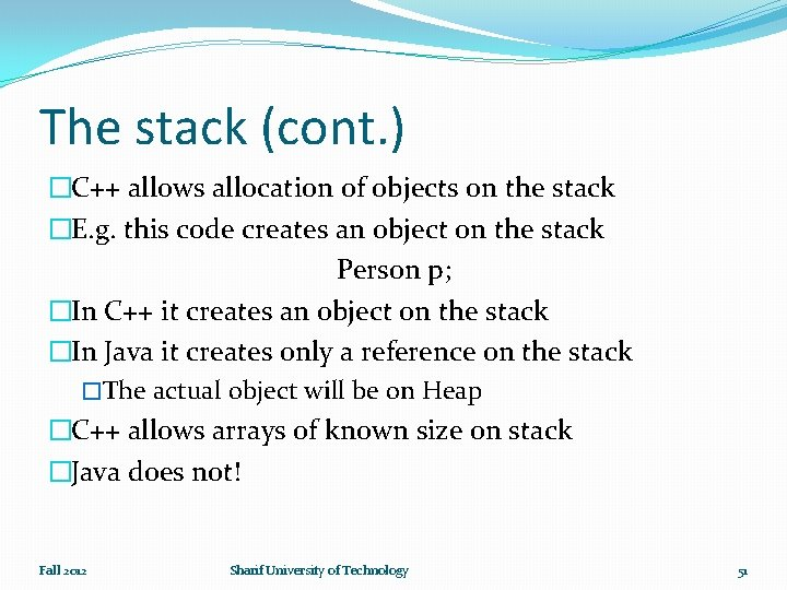 The stack (cont. ) �C++ allows allocation of objects on the stack �E. g.
