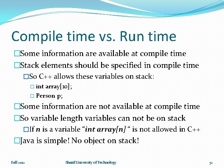 Compile time vs. Run time �Some information are available at compile time �Stack elements