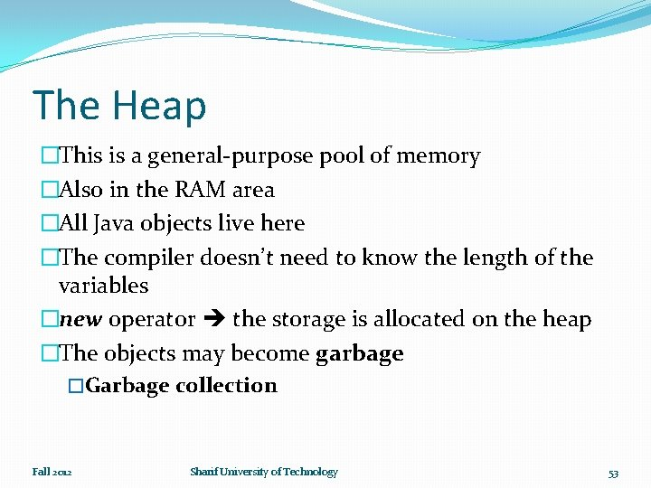 The Heap �This is a general-purpose pool of memory �Also in the RAM area