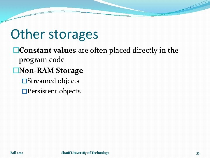 Other storages �Constant values are often placed directly in the program code �Non-RAM Storage