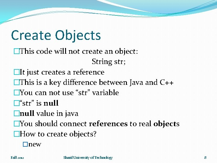 Create Objects �This code will not create an object: String str; �It just creates