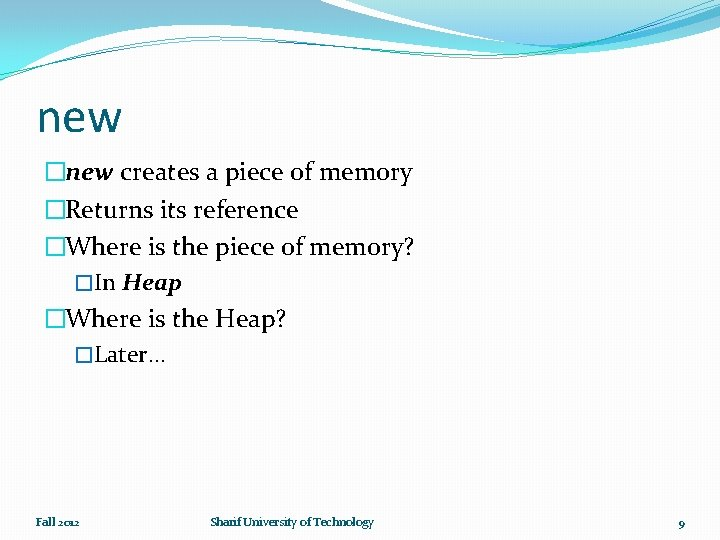 new �new creates a piece of memory �Returns its reference �Where is the piece