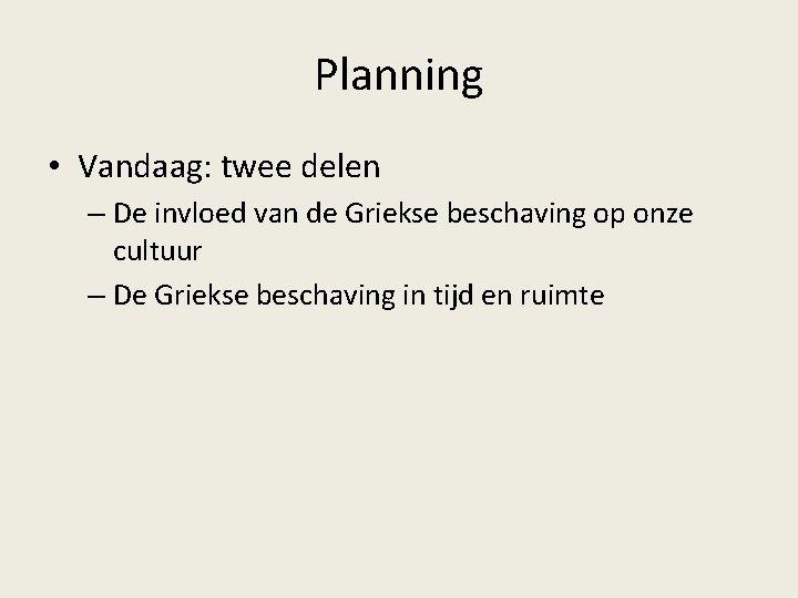 Planning • Vandaag: twee delen – De invloed van de Griekse beschaving op onze