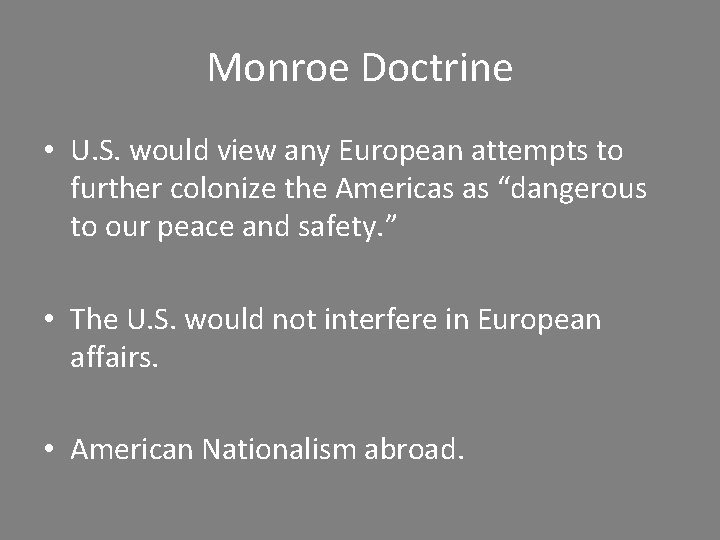Monroe Doctrine • U. S. would view any European attempts to further colonize the