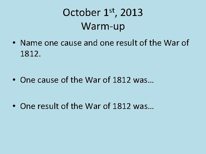 October 1 st, 2013 Warm-up • Name one cause and one result of the