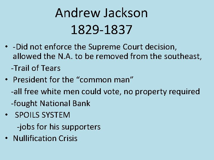 Andrew Jackson 1829 -1837 • -Did not enforce the Supreme Court decision, allowed the