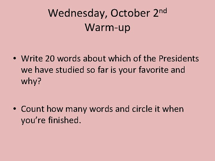 Wednesday, October 2 nd Warm-up • Write 20 words about which of the Presidents
