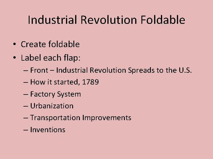Industrial Revolution Foldable • Create foldable • Label each flap: – Front – Industrial