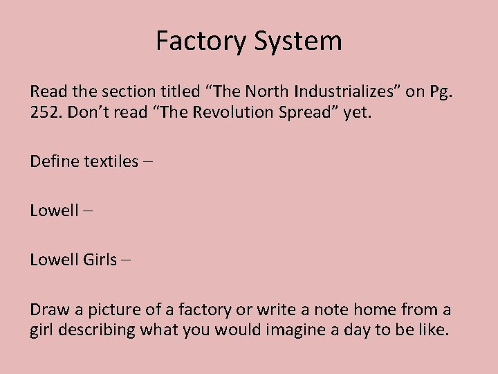 """Factory System Read the section titled """"The North Industrializes"""" on Pg. 252. Don't read"""
