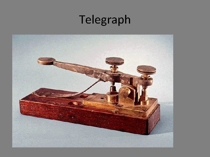 Telegraph • Samuel Morse • Invention of Morse Code • Electric Currents sent from