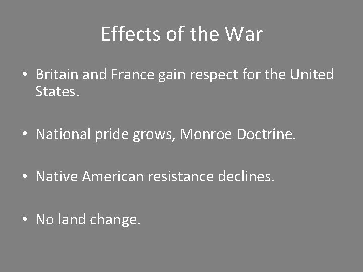 Effects of the War • Britain and France gain respect for the United States.