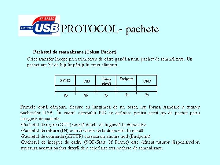 PROTOCOL- pachete Pachetul de semnalizare (Token Packet) Orice transfer începe prin trimiterea de cãtre