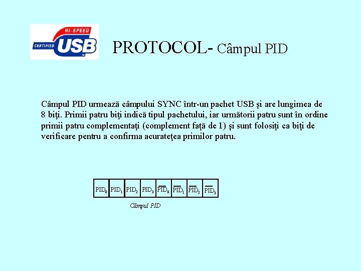 PROTOCOL- Câmpul PID urmeazã câmpului SYNC într-un pachet USB şi are lungimea de 8