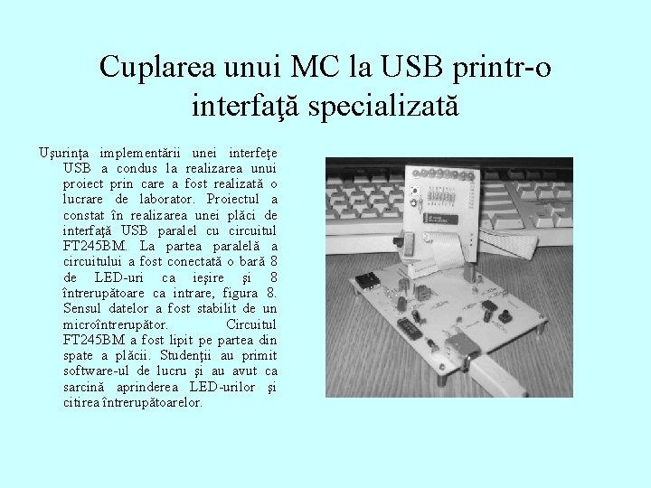 Cuplarea unui MC la USB printr-o interfaţă specializată Uşurinţa implementării unei interfeţe USB a