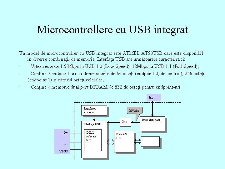Microcontrollere cu USB integrat Un model de microcontroller cu USB integrat este ATMEL AT