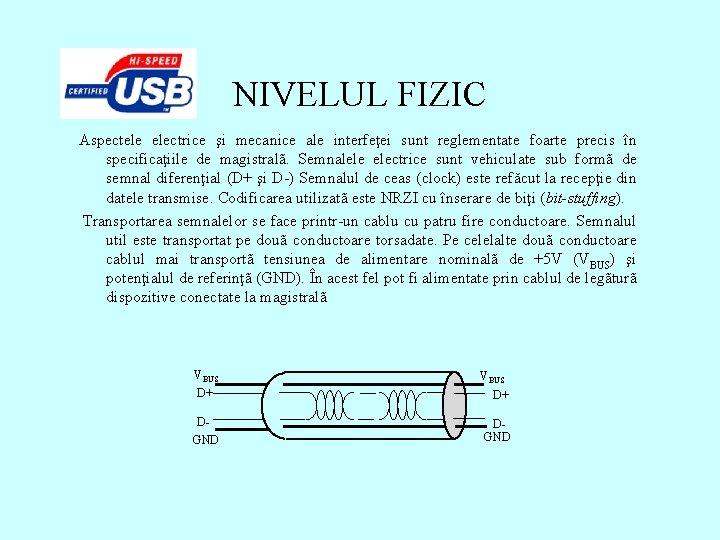 NIVELUL FIZIC Aspectele electrice şi mecanice ale interfeţei sunt reglementate foarte precis în specificaţiile