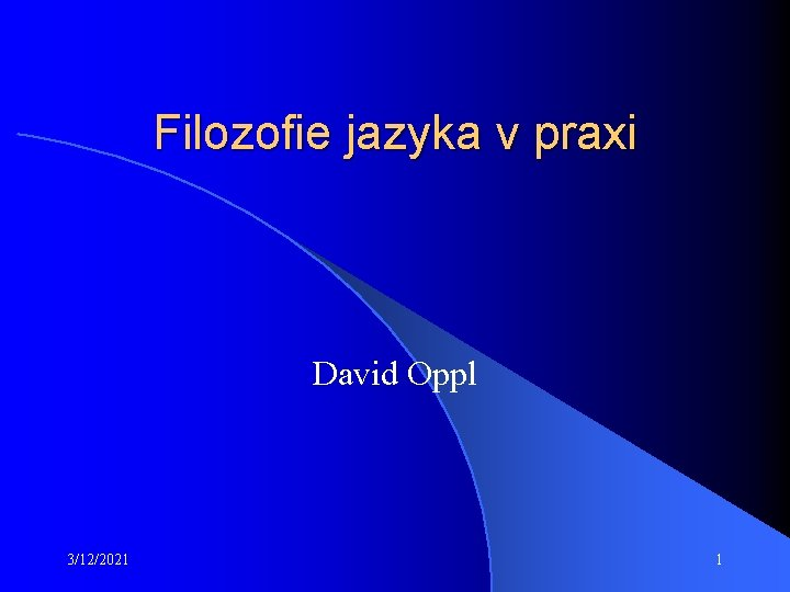 Filozofie jazyka v praxi David Oppl 3/12/2021 1
