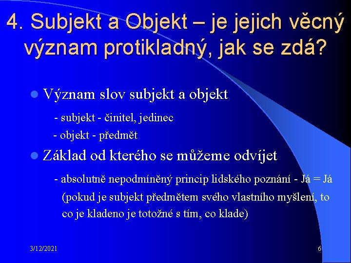 4. Subjekt a Objekt – je jejich věcný význam protikladný, jak se zdá? l