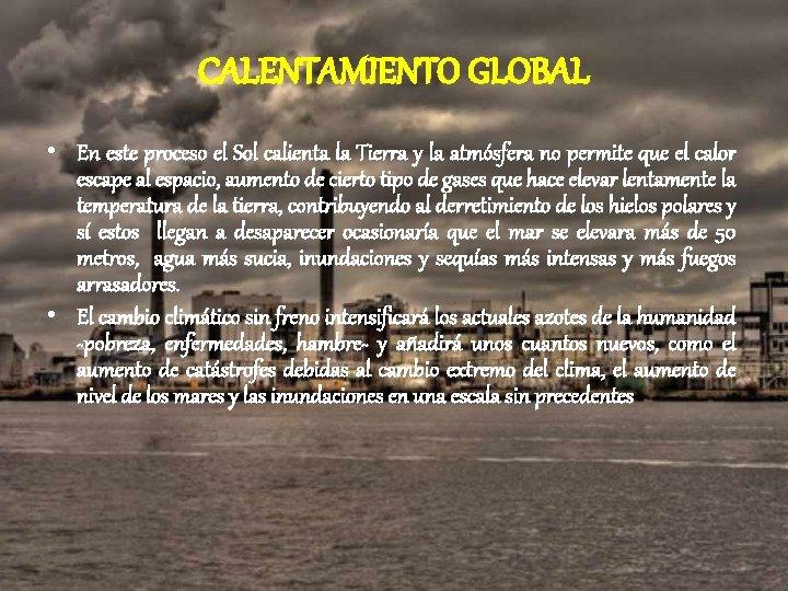 CALENTAMIENTO GLOBAL • En este proceso el Sol calienta la Tierra y la atmósfera