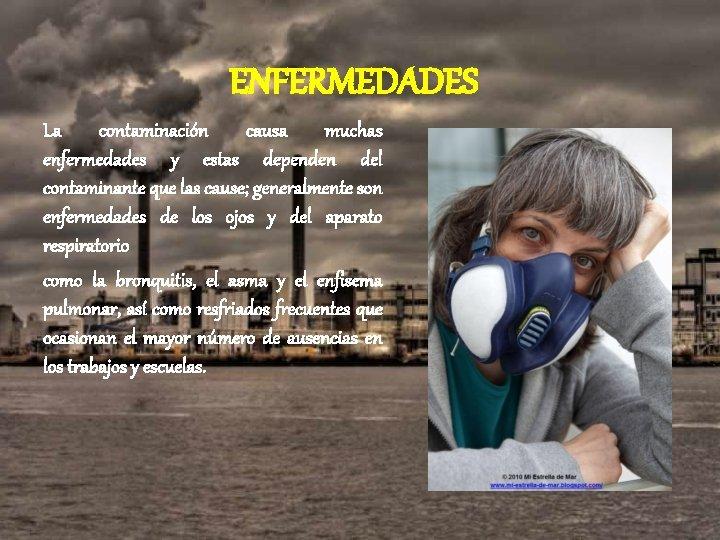 ENFERMEDADES La contaminación causa muchas enfermedades y estas dependen del contaminante que las cause;