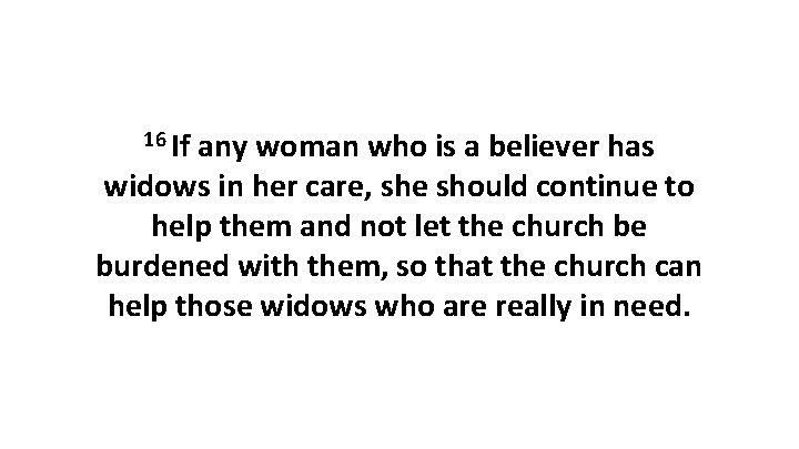 16 If any woman who is a believer has widows in her care, she