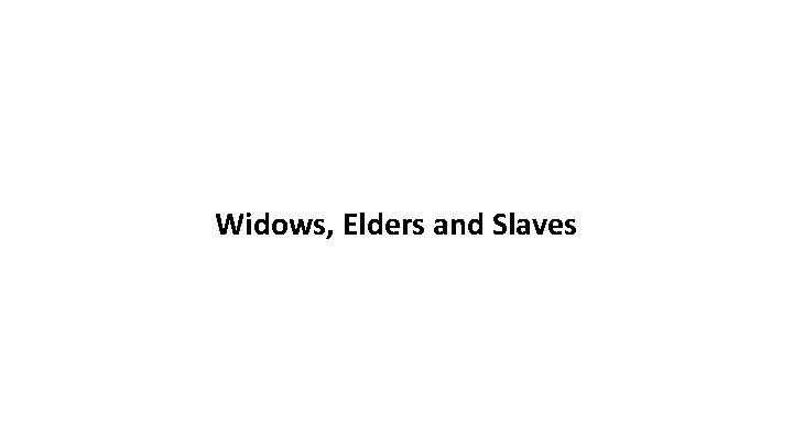 Widows, Elders and Slaves