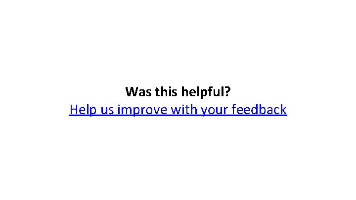 Was this helpful? Help us improve with your feedback