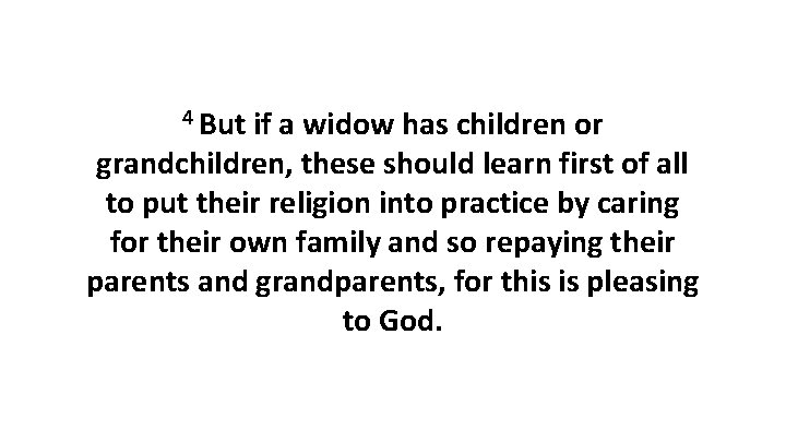 4 But if a widow has children or grandchildren, these should learn first of