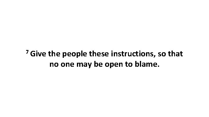 7 Give the people these instructions, so that no one may be open to