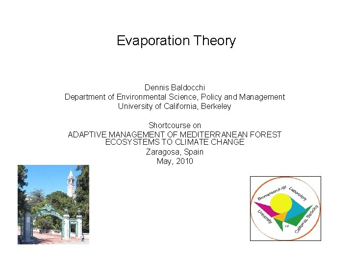 Evaporation Theory Dennis Baldocchi Department of Environmental Science, Policy and Management University of California,