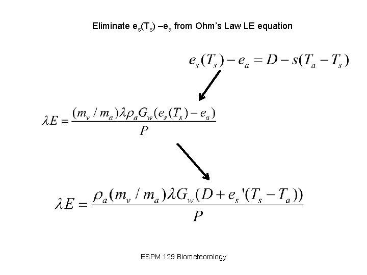 Eliminate es(Ts) –ea from Ohm's Law LE equation ESPM 129 Biometeorology