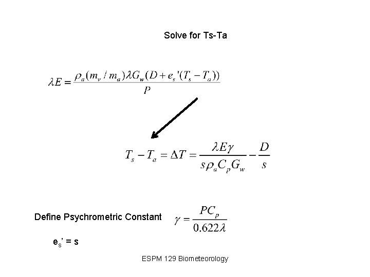 Solve for Ts-Ta Define Psychrometric Constant es ' = s ESPM 129 Biometeorology