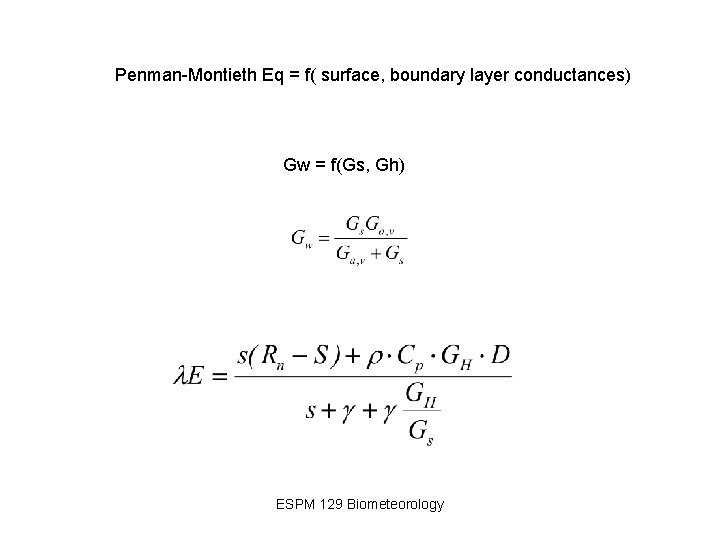 Penman-Montieth Eq = f( surface, boundary layer conductances) Gw = f(Gs, Gh) ESPM 129